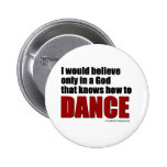A God the knows how to dance Pinback Buttons