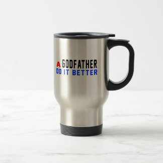 A Godfather Do It Better 15 Oz Stainless Steel Travel Mug