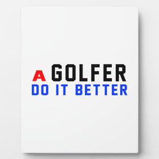 A Golfer Do It Better Plaques