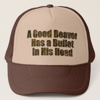 A Good Beaver Has a Bullet in His Head Trucker Hat