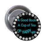 A Good Book, A Cup of Tea, Oh Happy Me Pinback Button
