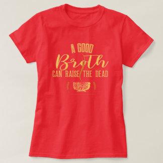 A Good Broth Can Raise The Dead T-Shirt