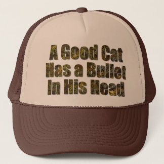 A Good Cat Has a Bullet in His Head Trucker Hat