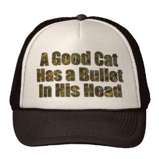 A Good Cat Has a Bullet in His Head Trucker Hat
