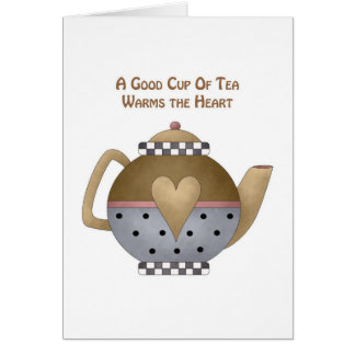 A Good Cup of Tea Warms the Heart Card