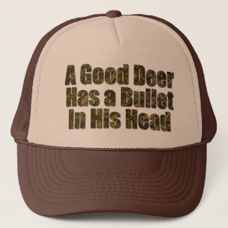 A Good Deer Has a Bullet in His Head Trucker Hat