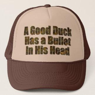 A Good Duck Has a Bullet in His Head Trucker Hat