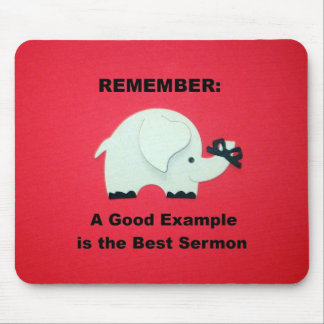A Good Example is the Best Sermon Mouse Pad