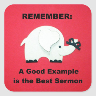 A Good Example is the Best Sermon Square Sticker