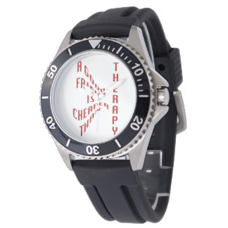 A Good Friend Is Cheaper Than Therapy Wrist Watch