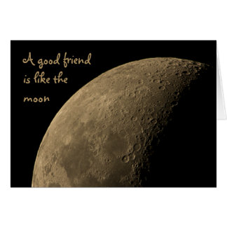 A Good Friend Is Like the Moon Greeting Card