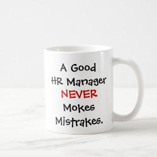 A Good HR Manager Never Mokes Mistrakes! Classic White Coffee Mug