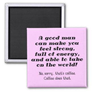 A Good Man Funny Coffee Fridge Magnet
