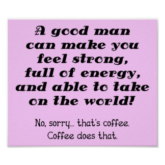 A Good Man Funny Coffee Poster Sign