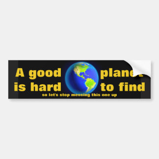 A GOOD PLANET IS HARD TO FIND BUMPER STICKER