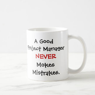 A Good Project Manager Never Mokes Mistrakes! Coffee Mug