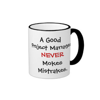 A Good Project Manager Never Mokes Mistrakes! Ringer Coffee Mug