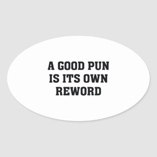 A Good Pun Is Its Own Reword Oval Sticker