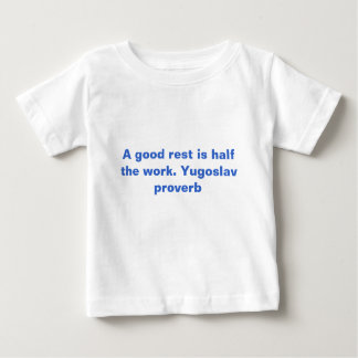 A good rest is half the work. Yugoslav proverb Baby T-Shirt