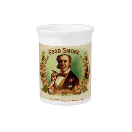 A good Smoke for the sophisticated gentleman Drink Pitchers