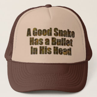 A Good Snake Has a Bullet in His Head Trucker Hat