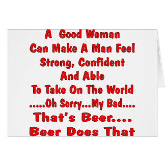 A Good Woman Can Make A man Feel No Beer Does That Card