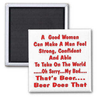 A Good Woman Can Make A man Feel No Beer Does That Magnet