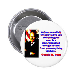 A Government Big Enough - Gerald Ford Button