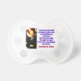 A Government Big Enough - Gerald Ford Pacifier