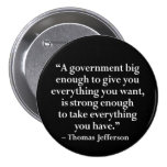 A government big enough to give you... 3 inch round button