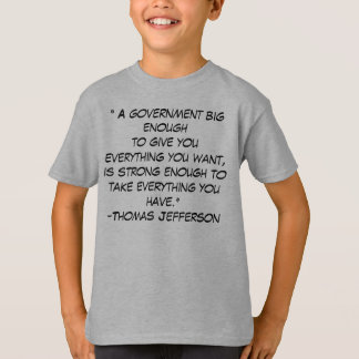 """"""" A government big enoughto give you everything... T-Shirt"""