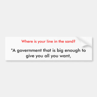 """A government that is big enough to give you al... Bumper Sticker"