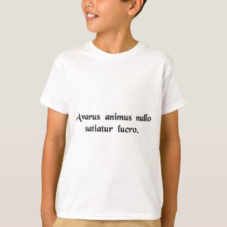 A greedy mind is satisfied with no amount of gain T-Shirt