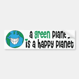 A Green Planet is a Happy Planet Bumper Sticker