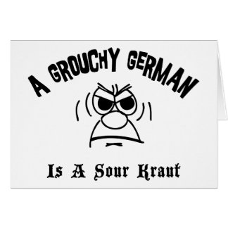 A Grouchy German Is A Sour Kraut Greeting Card
