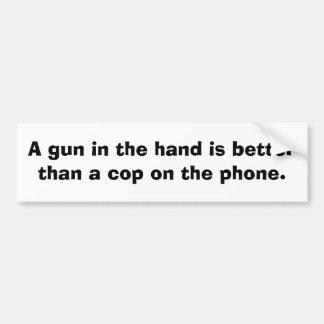 A gun in the hand is better than........ bumper sticker