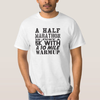 A half marathon is just a 5k with a 10 mile warmup tees
