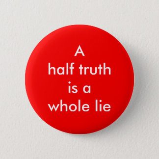 """""""A half truth is a whole lie"""" Button"""
