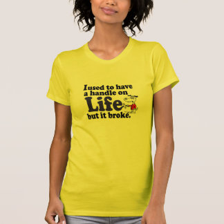 A Handle On Life Shirt