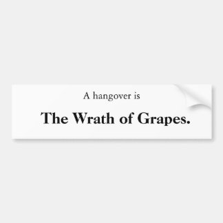 A hangover is, The Wrath of Grapes. Car Bumper Sticker