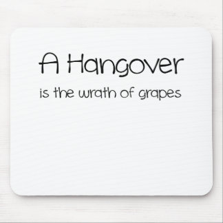 A Hangover is the Wrath of Grapes.png Mouse Pad