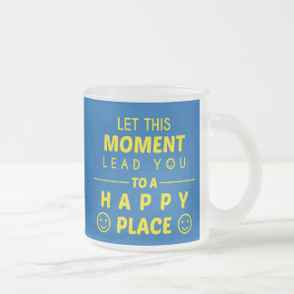 """""""A Happy Place"""" Inspirational Quote Frosted Mug"""