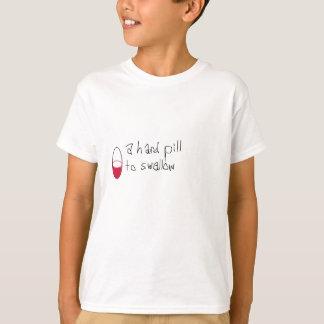 A Hard Pill To Swallow T-Shirt