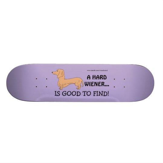 A Hard Wiener is Good to Find! Skateboard