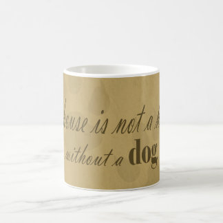 A Home is not a Home without a Dog in Tan Coffee Mug
