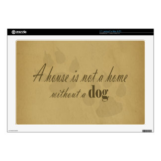 A Home is not a Home without a Dog in Tan Skin For Laptop