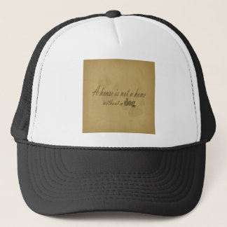 A Home is not a Home without a Dog in Tan Trucker Hat