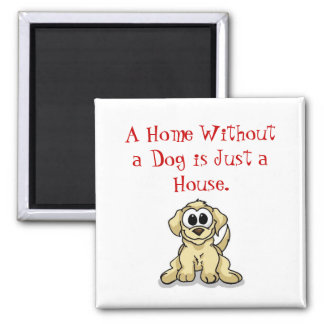 A Home Without a Dog is Just a House. 2 Inch Square Magnet