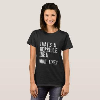 A Horrible Idea T-Shirt