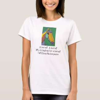 A horse!  A horse! My kingdom for a horse! - t-shi T-Shirt